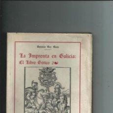 Libros antiguos: 1934 - LA IMPRENTA EN GALICIA. EL LIBRO GÓTICO. ANTONIO REY SOTO / MARCELO MACÍAS Y GARCÍA. INTONSO. Lote 152323558
