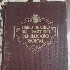 Libros antiguos: LIBRO DE ORO DEL PARTIDO REPUBLICANO RADICAL. 1864-1934.. Lote 152566662