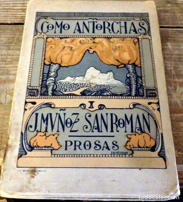 COMO ANTORCHAS, JOSE MUÑOZ SAN ROMAN, SEVILLA, 1917,154 PAGINAS, RARO EJEMPLAR (Libros Antiguos, Raros y Curiosos - Literatura - Otros)
