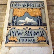 Libros antiguos: COMO ANTORCHAS, JOSE MUÑOZ SAN ROMAN, SEVILLA, 1917,154 PAGINAS, RARO EJEMPLAR. Lote 152725998