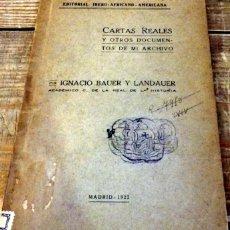 Libros antiguos: CARTAS REALES Y DOCUMENTOS DE MI ARCHIVO - BAUER Y LANDAUER, IGNACIO. Lote 152733038
