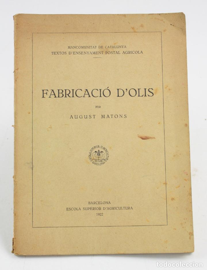 FABRICACIÓ D'OLIS, AUGUST MATONS, 1922, MANCOMUNITAT, ESCOLA D'AGRICULTURA, BARCELONA. 24,5X18CM (Libros Antiguos, Raros y Curiosos - Cocina y Gastronomía)