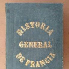 Libros antiguos: HISTORIAL GENERAL DE FRANCIA TOMO 4 DE 1830-1840 Y CONTINUADA HASTA 1846. MADRID BARCELONA 1854. Lote 152750746