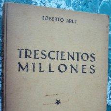Libros antiguos: ROBERTO ARLT - TRESCIENTOS MILLONES. TEATRO 1932 PRIMERA EDICION. Lote 152816514