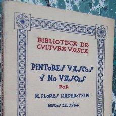 Libros antiguos: M. FLORES KAPEROTXIPI - PINTORES VASCOS Y NO VASCOS - FIRMADO PRIMERA EDICION. Lote 152816626