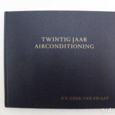 Libros antiguos: L-3976 TWINTIG JAAR AIRCONDITIONING.POR N.V. GERB.VAN SWAAY.AÑOS 1934-1954.. Lote 152864670