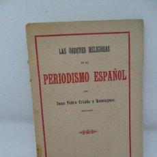 Libros antiguos: LAS ÓRDENES RELIGIOSAS EN EL PERIODISMO ESPAÑOL, JUAN PEDRO CRIADO, MADRID, 1907. Lote 152920314