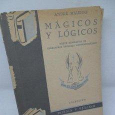 Libros antiguos: MÁGICOS Y LÓGICOS, ANDRÉ MAUROIS, ED. ESCELICER, 1943. Lote 153119410
