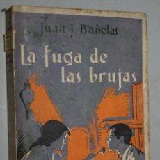 Libros antiguos: LA FUGA DE LAS BRUJAS. JUAN J. BAÑOLAS. 1925. Lote 153234206