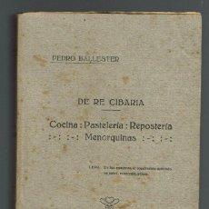 Libros antiguos: DE RE CIBARIA, COCINA-PASTELERÍA-REPOSTERÍA MENORQUINAS, PEDRO BALLESTER PONS. AÑO 1923(MENORCA.1.1). Lote 153416402
