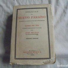 Libros antiguos: DELICIAS DEL NUEVO PARAISO RECOGIDAS AL VAPOR EN EL SIGLO DE LA ELECTRICIDAD.JOSE SELGAS MADRID 1929. Lote 153417118