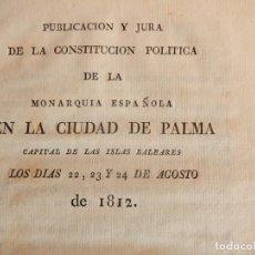 Libros antiguos: PUBLICACIÓN Y JURA DE LA CONSTITUCIÓN POLÍTICA DE LA MONARQUÍA ESPAÑOLA. PALMA. BALEARES. 1812.. Lote 153477906