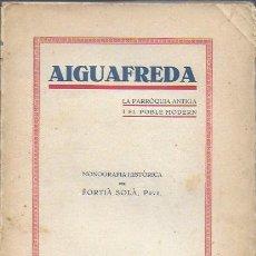 Libros antiguos: AIGUAFREDA. LA PARROQUIA ANTIGA I EL POBLE MODERN / FORTIÀ SOLÀ. BCN, 1932. 19X14CM. 160 P. + 4 P. F. Lote 153480658