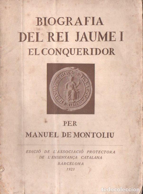 MANUEL DE MONTOLIU : BIOGRAFIA DEL REI JAUME I EL CONQUERIDOR (1923) (Libros Antiguos, Raros y Curiosos - Historia - Otros)