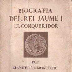 Libros antiguos: MANUEL DE MONTOLIU : BIOGRAFIA DEL REI JAUME I EL CONQUERIDOR (1923). Lote 153586774