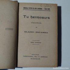 Libros antiguos: NOVELA DE ELADIO ESPARZA.TU HERMOSURA.1921.. Lote 153604870