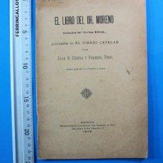 Libros antiguos: EL LIBRO DEL DR.MORENO ARTICULOS DE CRITICA BIBLIES CORREO CATALAN, JUAN B.CODINA Y FORMOSA 1905. Lote 153869126