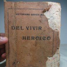 Libros antiguos: DEL VIVIR HEROICO, 1915, VICTORIANO GARCÍA MARTÍ. Lote 153892542
