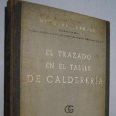 Libros antiguos: EL TRAZADO EN EL TALLER DE CALDERERÍA. NICOLÁS LARBURU. Lote 153943806