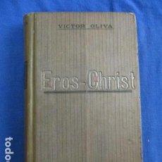 Libros antiguos: EROS-CHRIST. VICTOR OLIVA. BIBLIOTECA D'EL POBLE CATALÀ. E. DOMENECH IMPRESSOR 1908.. Lote 154018386