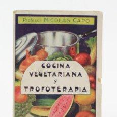 Libros antiguos: COCINA VEGETARIANA Y TROFOTERAPIA, NICOLÁS CAPO, EDITORIAL MAUCCI, BARCELONA. 16,5X10,5CM. Lote 154112726