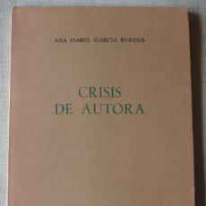 Libros antiguos: ANA ISABEL GARCÍA BURGOS. CRISIS DE AUTORA. NARRATIVA. SANTANDER. CANTABRIA. IMPRENTA BEDIA.. Lote 154355730