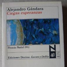 Libros antiguos: ALEJANDRO GÁNDARA. CIEGAS ESPERANZAS. NARRATIVA ESPAÑOLA. SANTANDER. CANTABRIA. PREMIO NADAL.. Lote 154356270