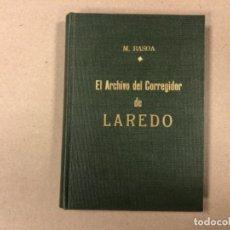 Libros antiguos: EL ARCHIVO DEL CORREGIDOR DE LAREDO. MAXIMINO BASOA OJEDA. LAREDO EN MI ESPEJO (VILLANTE, LA CIUDADE. Lote 154378734