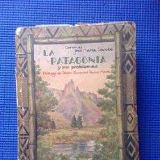 Libros antiguos: LA PATAGONIA Y SUS PROBLEMAS CORONEL JOSE MARIA SAROBE CON DEDICATORIA AUTOGRAFA. Lote 154503450