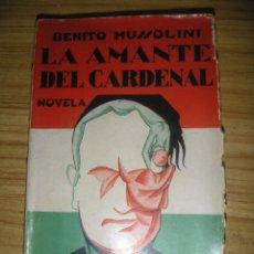 Libros antiguos: LA AMANTE DEL CARDENAL (BENITO MUSSOLINI) 1ª EDICIÓN 1930. Lote 154789018
