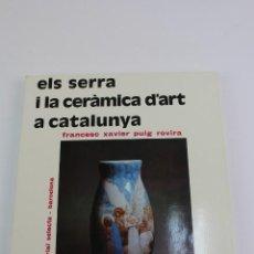 Libros antiguos: L- 5053. ELS SERRA I LA CERAMICA D'ART DE CATALUNYA, F.XAVIER PUIG ROVIRA. 1978.. Lote 154813618