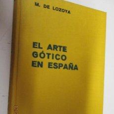 Libros antiguos: EL ARTE GÓTICO EN ESPAÑA - M. DE LOZOYA - EDITORIAL LABOR 1935.. Lote 154865590