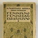 Libros antiguos: OBRAS COMPLETAS. FEMINISMO, FEMINIDAD, ESPAÑOLISMO. - MARTÍNEZ SIERRA, G. . Lote 154918478