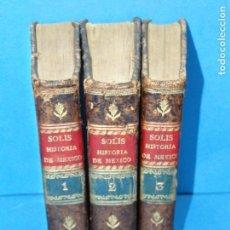 Libros antiguos: HISTORIA DE LA CONQUISTA DE MÉXICO. (3 TOMOS OBRA COMPLETA) ANTONIO DE SOLÍS. Lote 154990946