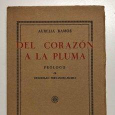 Libros antiguos: AURELIA RAMOS. DEL CORAZÓN A LA PLUMA. 1932. Lote 155148222