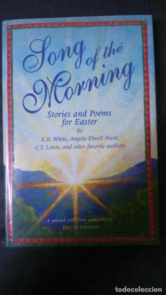 SONG OF THE MORNING-STORIES AND POEMS FOR EASTER-E. B. WHITE-ANGELA ELWELL HUNT-C. S. LEWIS (Libros Antiguos, Raros y Curiosos - Otros Idiomas)