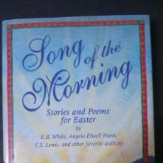 Libros antiguos: SONG OF THE MORNING-STORIES AND POEMS FOR EASTER-E. B. WHITE-ANGELA ELWELL HUNT-C. S. LEWIS . Lote 155168258