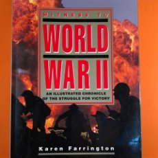 Libros antiguos: WITNESS TO WORLD WAR II - AN ILLUSTRATED CHRONICLE OF THE STRUGGLE FOR VICTORY . KAREN FARRINGTON. Lote 155220862