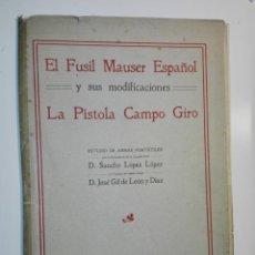 Libros antiguos: EL FUSIL MAUSER ESPAÑOL Y SUS MODIFICACIONES. PISTOLA CAMPO GIRO. ESTUDIO DE ARMAS PORTÁTILES 1914. Lote 155265878