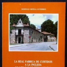 Libros antiguos: BURGOS. LA REAL FABRICA DE CURTIDOS A LA INGLESA DE MELGAR DE FERNAMENTAL Y LOS TOMÉ. 1768 - 1817.. Lote 183691716