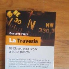 Libros antiguos: LA TRAVESÍA. 18 CLAVES PARA LLEVAR A BUEN PUERTO PIERA, GUSTAVO PUBLICADO POR ALIENTA - 2010 (2007). Lote 155365850