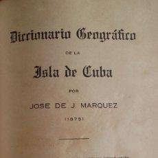 Libros antiguos: DICCIONARIO GEOGRÁFICO DE LA ISLA DE CUBA, AÑO 1875. JOSÉ DE J. MÁRQUEZ. EDICIÓN ARREGLADA 1926.. Lote 155388402