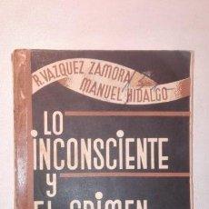 Libros antiguos: LO INCONSCIENTE Y EL CRIMEN. R. VÁZQUEZ ZAMORA Y MANUEL HIDALGO 1932 JOSE Mª YAGÜES EDITOR MADRID. Lote 155424202