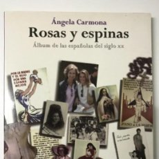 Libros antiguos: ÁNGELA CARMONA. ROSAS Y ESPINAS. ÁLBUM DE LAS ESPAÑOLAS DEL SIGLO XX. Lote 155515802