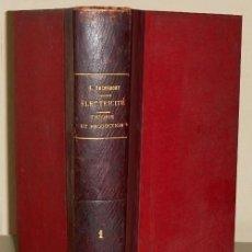 Libros antiguos: ELECTRICITE. THEORIE ET PRODUCTION. ELECTRICIDAD. TEORIA Y PRODUCCION. EDOARD DACREMONT. PARIS 1898.. Lote 155568442