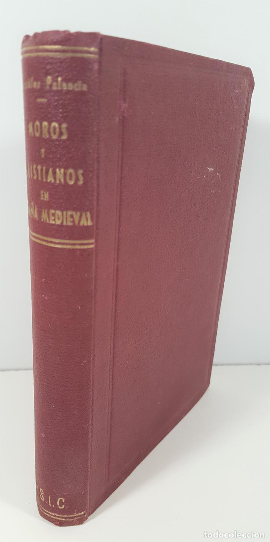 MOROS Y CRISTIANOS EN ESPAÑA MEDIEVAL. ÁNGEL GONZÁLEZ PALENCIA. MADRID. 1945. (Libros Antiguos, Raros y Curiosos - Historia - Otros)