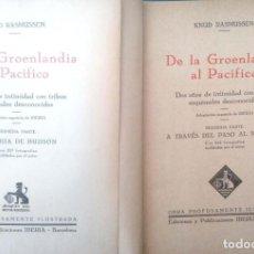 Libros antiguos: KNUD RASMUSSEN. DE LA GROENLANDIA AL PACÍFICO. DOS AÑOS INTIM. TRIBUS ESQ. 2 VOLS. BARCELONA. 1930.. Lote 155651818