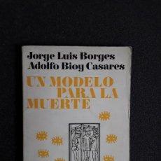 Libros antiguos: BORGES JORGE LUIS Y BIOY CASARES ADOLFO. UN MODELO PARA LA MUERTE. BUENA NARRATIVA.. Lote 155753698
