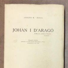 Libros antiguos: JOHAN I D'ARAGÓ. - ROCA, JOSEPH Mª.. Lote 123238328