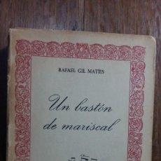 Libros antiguos: UN BASTÓN DE MARISCAL. RAFAEL GIL MATIES. Lote 155995042